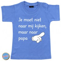Baby T Shirt Je moet niet naar mij kijken, maar naar papa