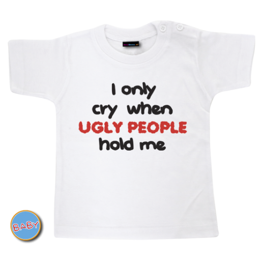 Baby T Shirt I only cry when ugly people hold me