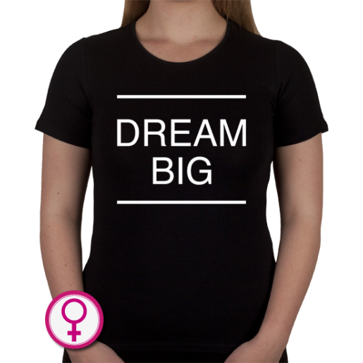 Dames T-shirt Dream Big