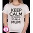 Dames T-shirt Keep calm I'm going to be a mum