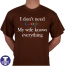 Tshirt i don't need GOOGLE my wife knows everything